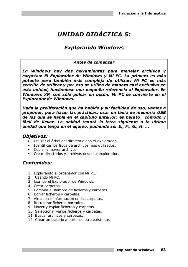 Iniciación a la Informática Explorando Windows 83 UNIDAD DIDÁCTICA 5: Explorando Windows Antes de comenzar En Windows hay ...