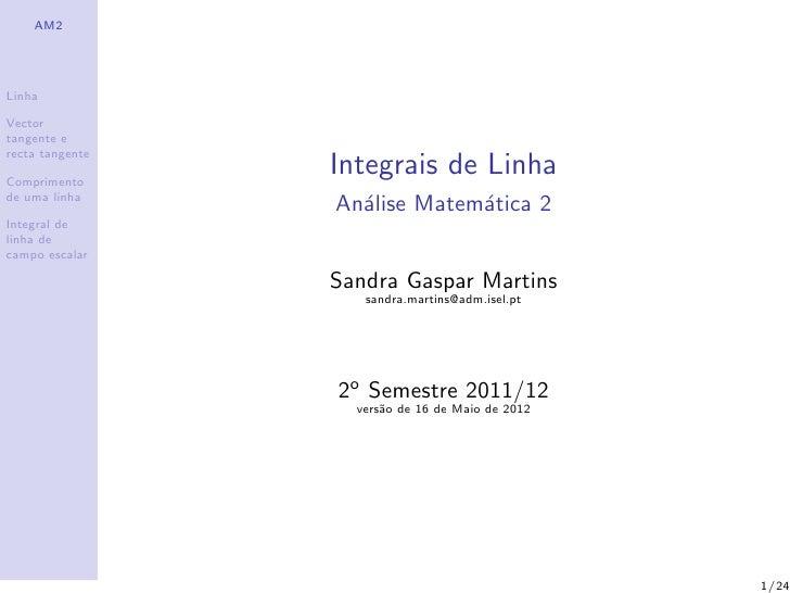 AM2LinhaVectortangente erecta tangenteComprimento                 Integrais de Linhade uma linha                 An´lise M...