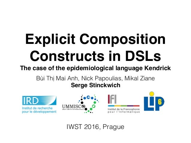 Explicit Composition Constructs in DSLs The case of the epidemiological language Kendrick Bùi Thị Mai Anh, Nick Papoulias,...
