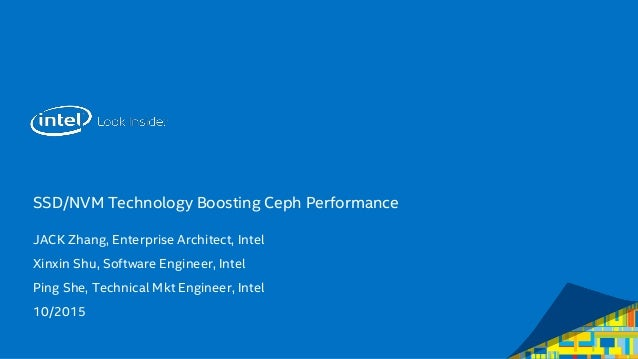SSD/NVM Technology Boosting Ceph Performance JACK Zhang, Enterprise Architect, Intel Xinxin Shu, Software Engineer, Intel ...