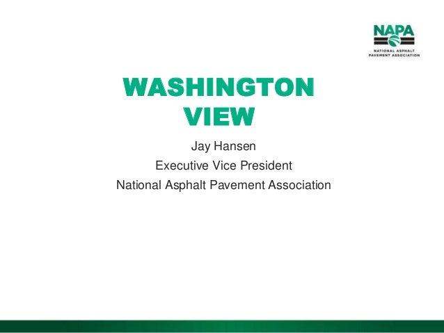 WASHINGTONVIEWJay HansenExecutive Vice PresidentNational Asphalt Pavement Association