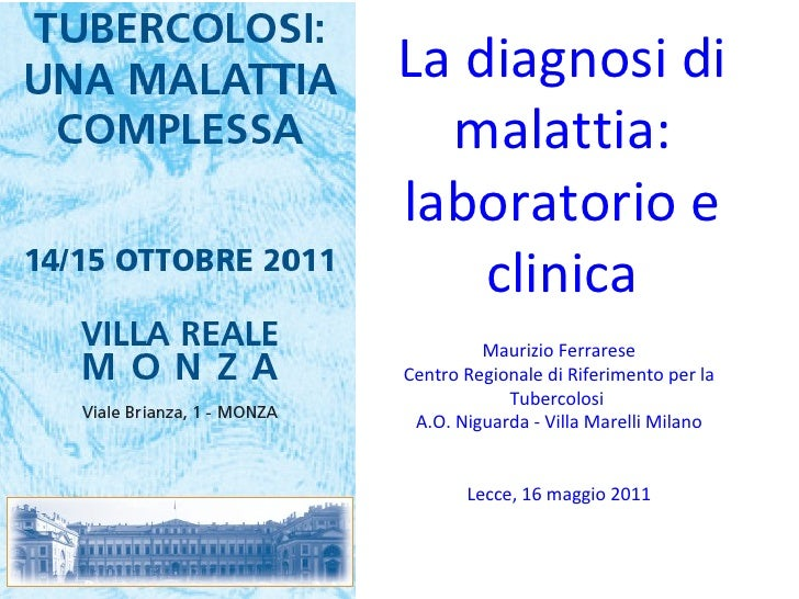 La diagnosi di malattia: laboratorio e clinica Maurizio Ferrarese Centro Regionale di Riferimento per la Tubercolosi  A.O....