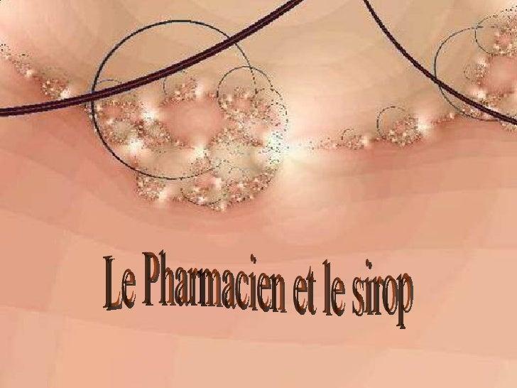 Diaporama PPS réalisé pour http://www.diaporamas-a-la-con.com Le Pharmacien et le sirop