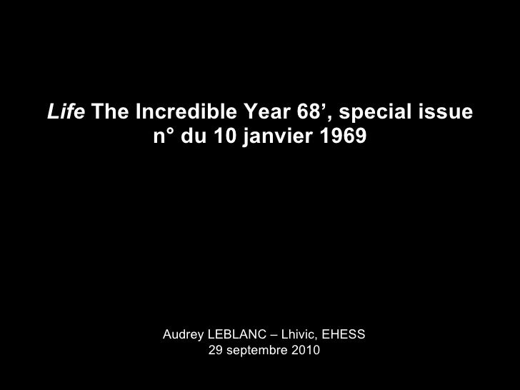 Life  The Incredible Year 68', special issue n° du 10 janvier 1969 Audrey LEBLANC – Lhivic, EHESS 29 septembre 2010