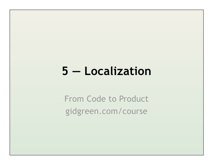 5 — LocalizationFrom Code to Productgidgreen.com/course