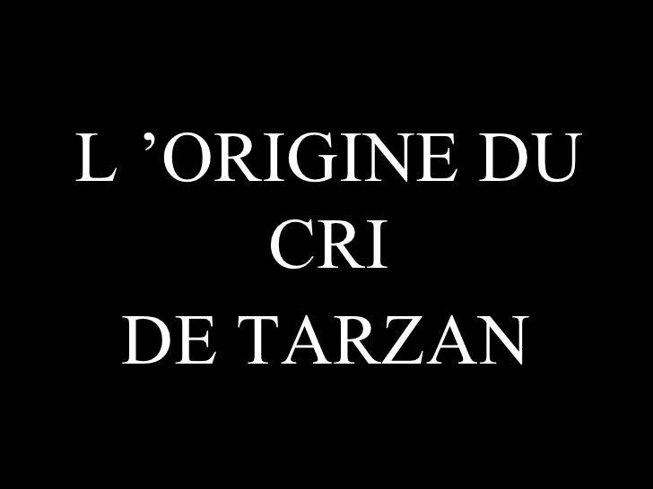 L'ORIGINE DU   CRI DE TARZAN