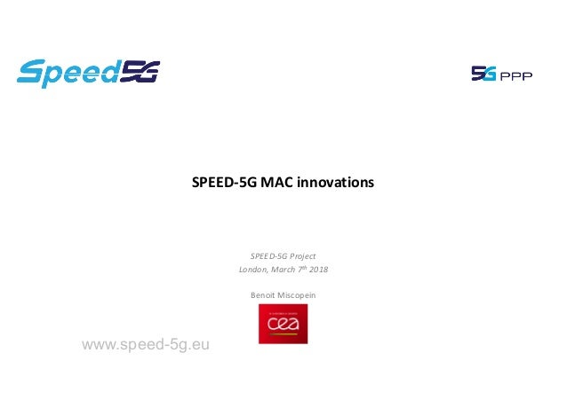 SPEED-5G Project London, March 7th 2018 Benoit Miscopein SPEED-5G MAC innovations www.speed-5g.eu