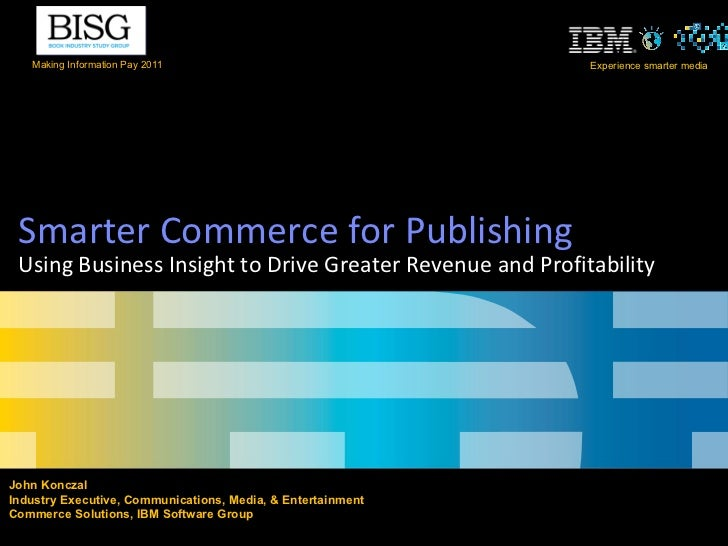Smarter Commerce for Publishing Using Business Insight to Drive Greater Revenue and Profitability Making Information Pay 2...