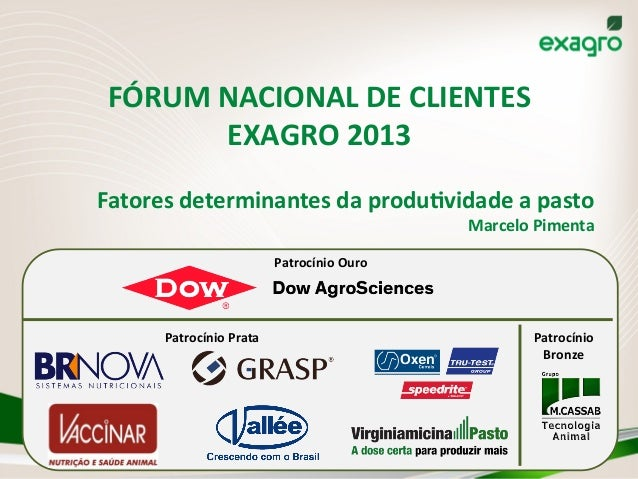 FÓRUM  NACIONAL  DE  CLIENTES   EXAGRO  2013   Fatores  determinantes  da  produCvidade  a  pasto  ...