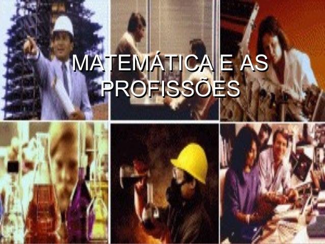 MATEMÁTICA E ASMATEMÁTICA E AS PROFISSÕESPROFISSÕES