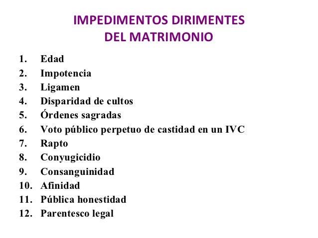 IMPEDIMENTOS DIRIMENTES                DEL MATRIMONIO1.    Edad2.    Impotencia3.    Ligamen4.    Disparidad de cultos5.  ...