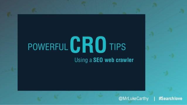 POWERFUL TIPSCRO @MrLukeCarthy   #Searchlove Using a SEO web crawler