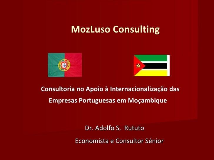 MozLuso Consulting Consultoria no Apoio à Internacionalização das Empresas Portuguesas em Moçambique   Dr. Adolfo S.  Rutu...