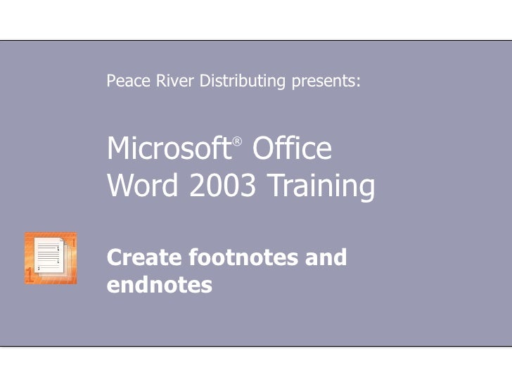 Microsoft ®  Office  Word  2003 Training Create footnotes and endnotes Peace River Distributing presents: