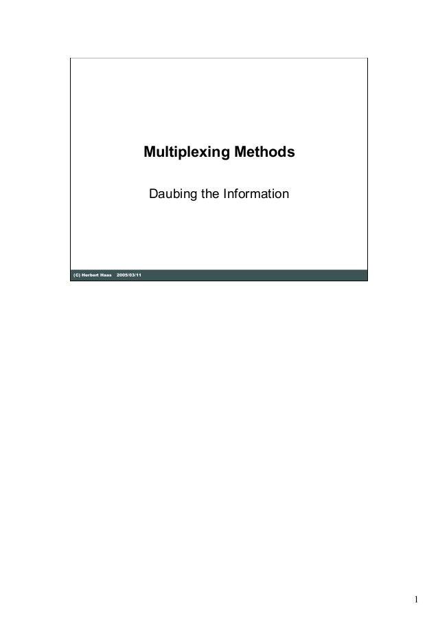 Multiplexing Methods                                Daubing the Information(C) Herbert Haas   2005/03/11                  ...