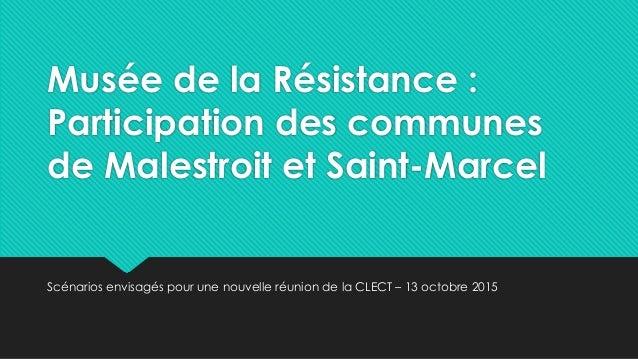 Musée de la Résistance : Participation des communes de Malestroit et Saint-Marcel Scénarios envisagés pour une nouvelle ré...