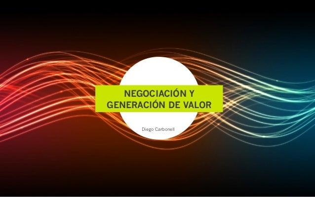 NEGOCIACIÓN YGENERACIÓN DE VALOR      Diego Carbonell
