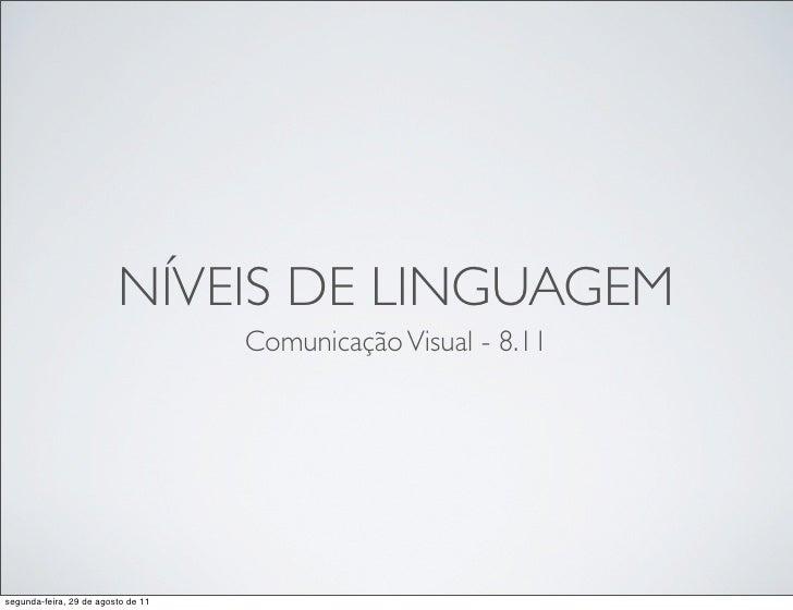 NÍVEIS DE LINGUAGEM                                    Comunicação Visual - 8.11segunda-feira, 29 de agosto de 11