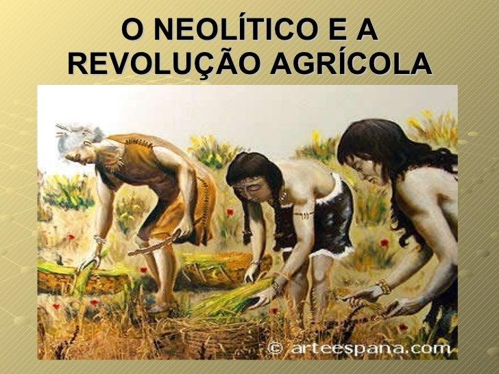 O NEOLÍTICO E A REVOLUÇÃO AGRÍCOLA