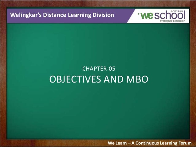 Welingkar's Distance Learning Division CHAPTER-05 OBJECTIVES AND MBO We Learn – A Continuous Learning Forum