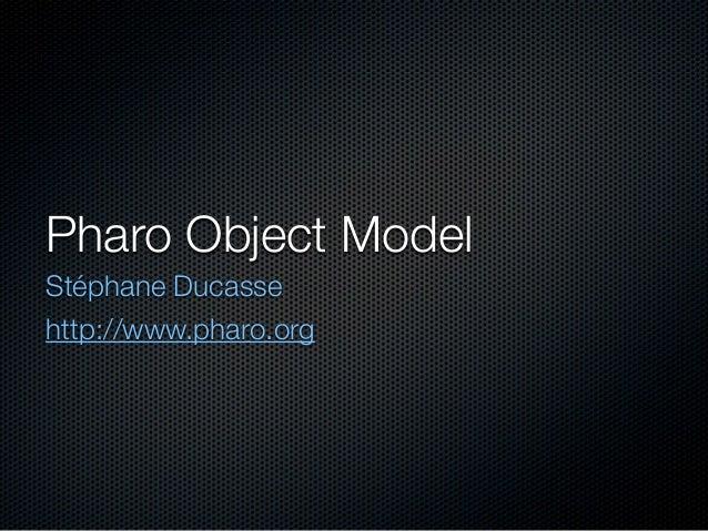 Pharo Object Model Stéphane Ducasse http://www.pharo.org