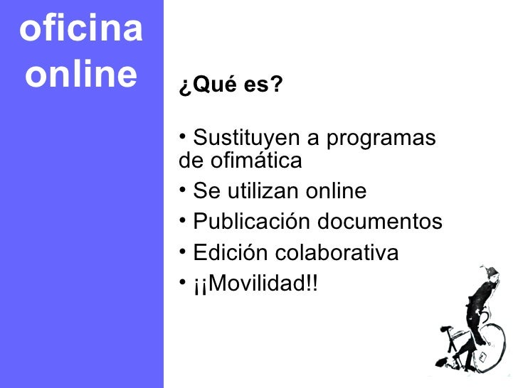 oficina online <ul><li>¿Qué es? </li></ul><ul><li>Sustituyen a programas de ofimática </li></ul><ul><li>Se utilizan online...