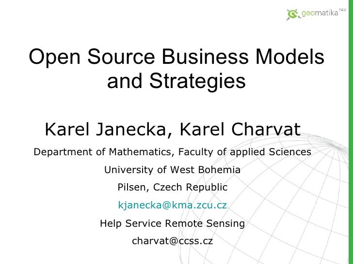 Open Source Business Models and Strategies Karel Janecka, Karel Charvat Department of Mathematics, Faculty of applied Scie...