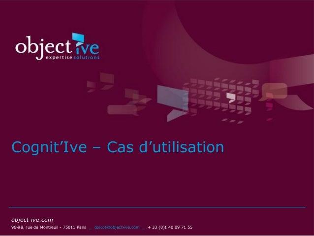 object-ive.com  96-98, rue de Montreuil - 75011 Paris _ opicot@object-ive.com _ + 33 (0)1 40 09 71 55  Cognit'Ive – Cas d'...