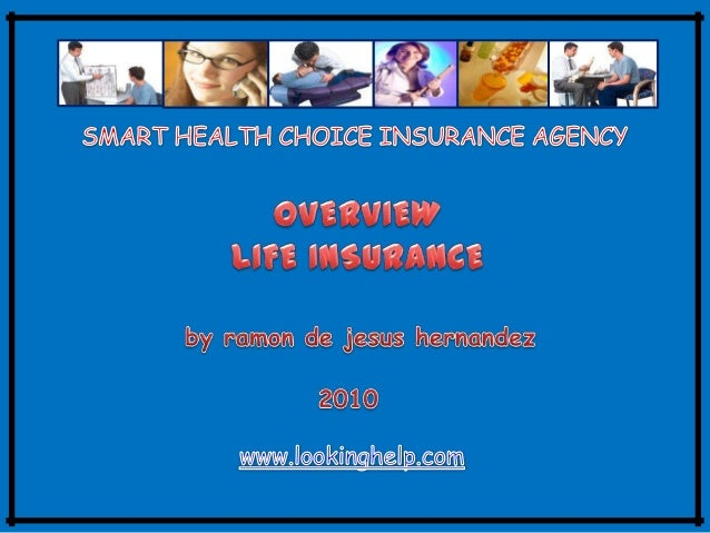 OVERVIEW LIFE INSURANCE The main purpose of a life insurance policy is to provide survivor benefits to designated benefici...