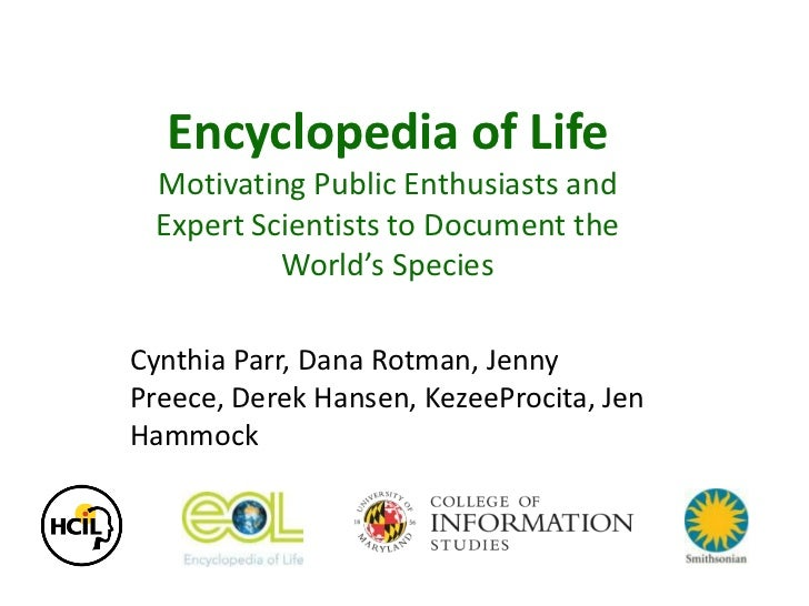 Encyclopedia of Life<br />Motivating Public Enthusiasts and Expert Scientists to Document the World's Species <br />Cynthi...