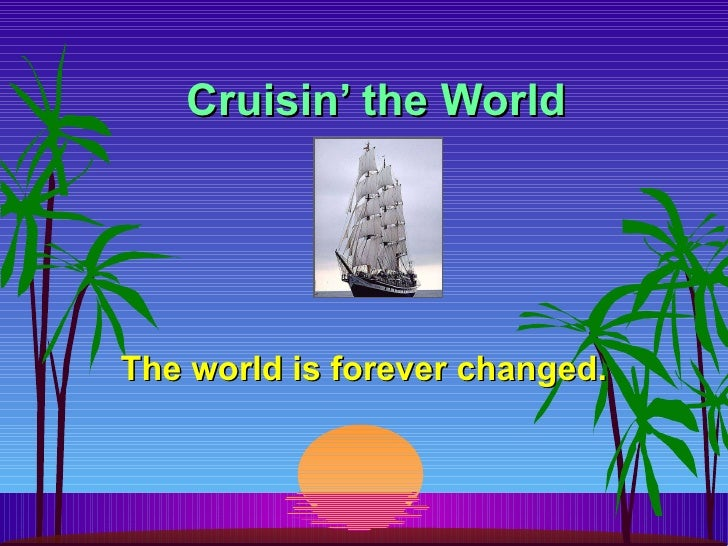 Cruisin' the World The world is forever changed.