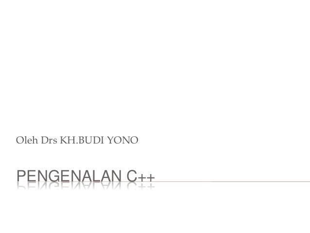 PENGENALAN C++Oleh Drs KH.BUDI YONO