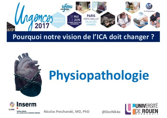 Pourquoinotrevisiondel'ICAdoitchanger? Physiopathologie NicolasPeschanski,MD,PhD @DocNikko U1096