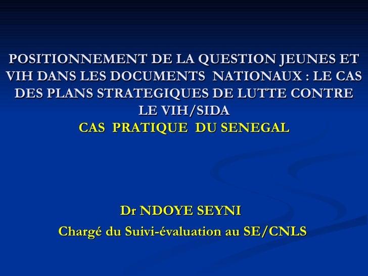 POSITIONNEMENT DE LA QUESTION JEUNES ET VIH DANS LES DOCUMENTS  NATIONAUX: LE CAS DES PLANS STRATEGIQUES DE LUTTE CONTRE ...
