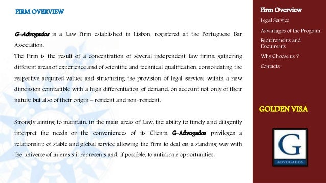 VISA GOLD FIRM OVERVIEW G-Advogados is a Law Firm established in Lisbon, registered at the Portuguese Bar Association. Th...