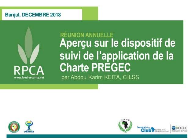 Banjul, DECEMBRE 2018 RÉUNION ANNUELLE par Abdou Karim KEITA, CILSS Aperçu sur le dispositif de suivi de l'application de ...