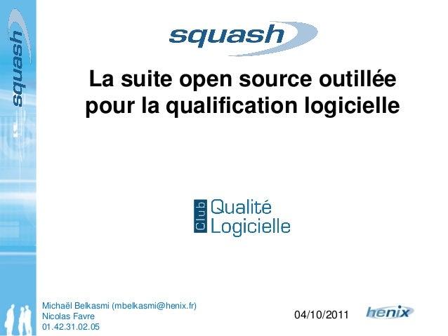 La suite open source outillée pour la qualification logicielle 04/10/2011 Michaël Belkasmi (mbelkasmi@henix.fr) Nicolas Fa...