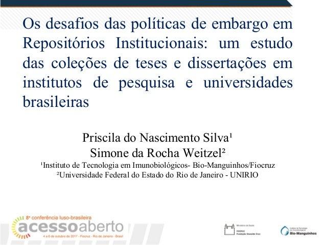 Os desafios das políticas de embargo em Repositórios Institucionais: um estudo das coleções de teses e dissertações em ins...