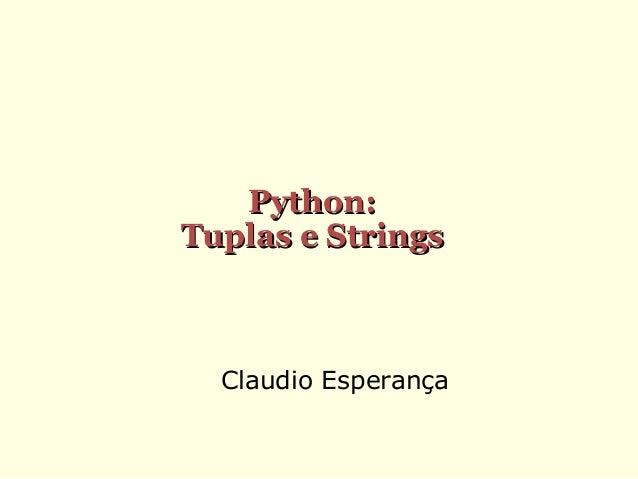 Python: Tuplas e Strings  Claudio Esperança