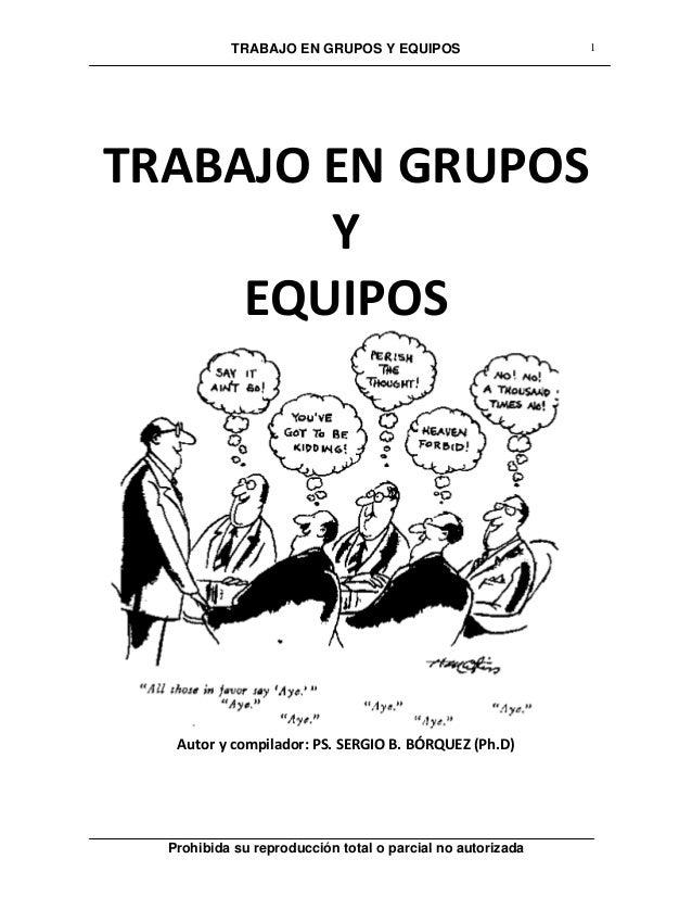 TRABAJO EN GRUPOS Y EQUIPOS Prohibida su reproducción total o parcial no autorizada 1 TRABAJO EN GRUPOS Y EQUIPOS Autor y ...