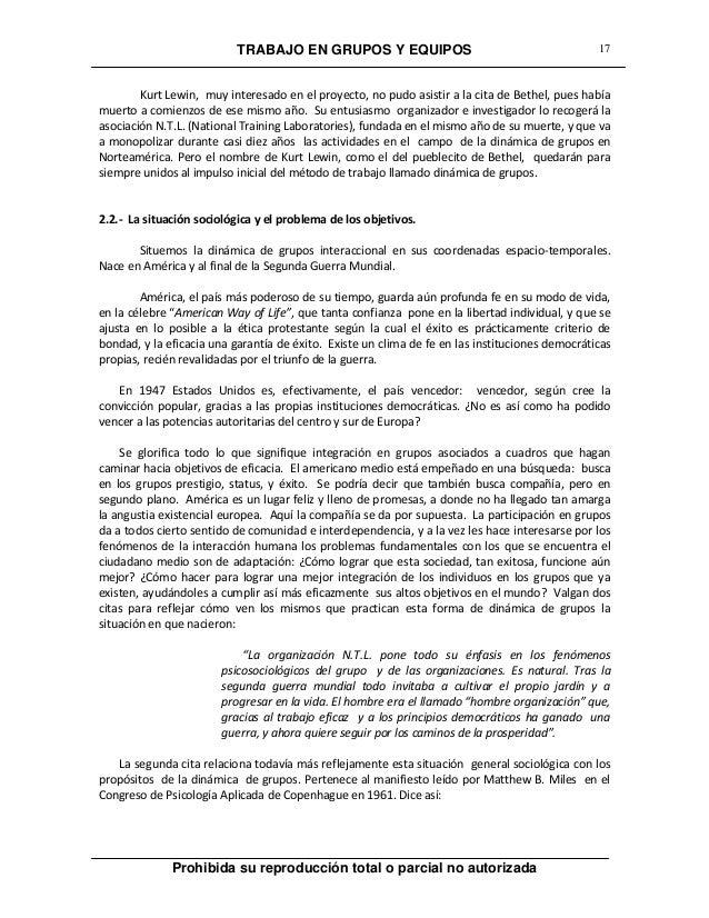 TRABAJO EN GRUPOS Y EQUIPOS Prohibida su reproducción total o parcial no autorizada 17 Kurt Lewin, muy interesado en el pr...