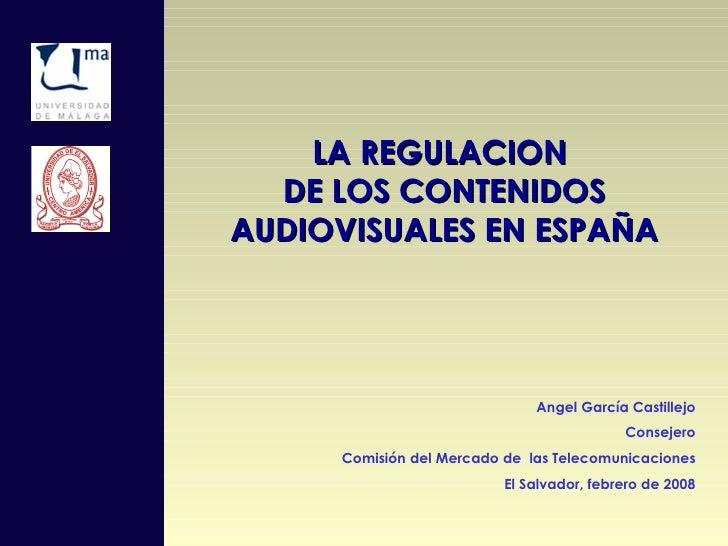 LA REGULACION DE LOS CONTENIDOS AUDIOVISUALES EN ESPAÑA Angel García Castillejo Consejero Comisión del Mercado de  las Tel...