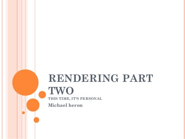 RENDERING PART TWO THIS TIME, IT'S PERSONAL Michael heron