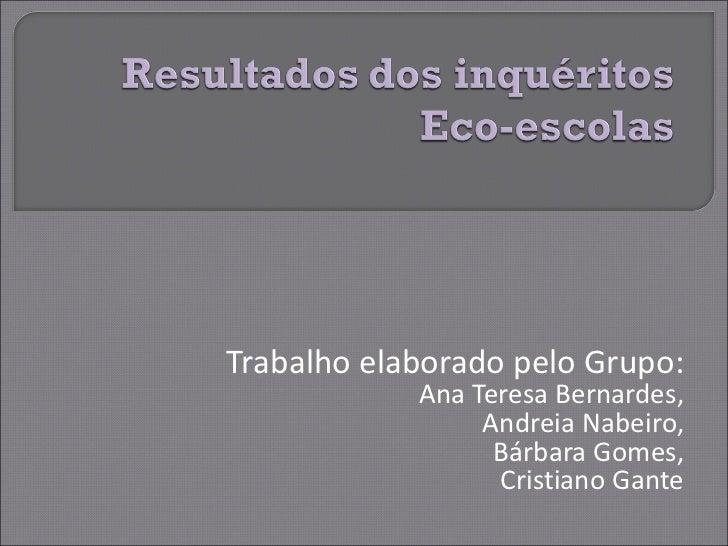 Trabalho elaborado pelo Grupo: Ana Teresa Bernardes, Andreia Nabeiro, Bárbara Gomes, Cristiano Gante