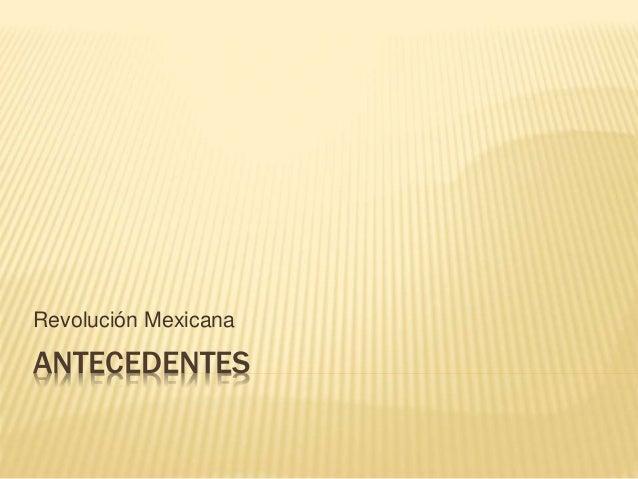 ANTECEDENTES Revolución Mexicana