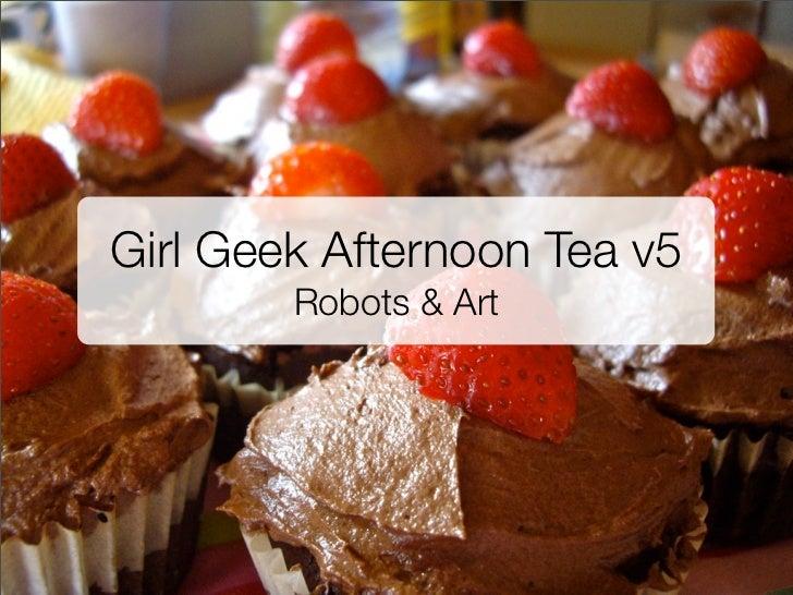 Girl Geek Afternoon Tea v5        Robots & Art