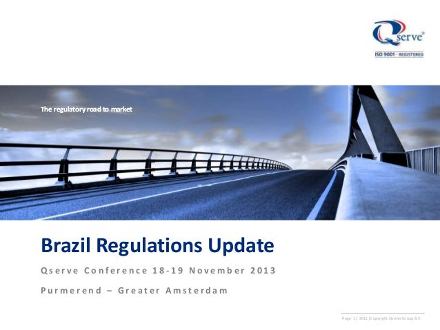 The regulatory road to market  Brazil Regulations Update Qserve Conference 18-19 November 2013 Purmerend – Greater Amsterd...