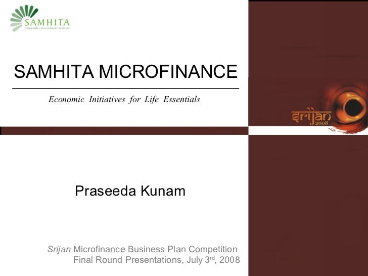 SAMHITA MICROFINANCE Praseeda Kunam Srijan  Microfinance Business Plan Competition  Final Round Presentations, July   3 rd...