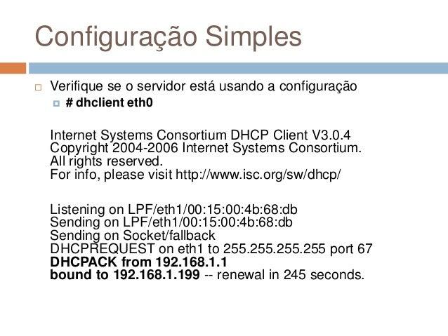 Configuração Simples  Verifique se o servidor está usando a configuração  # dhclient eth0 Internet Systems Consortium DH...