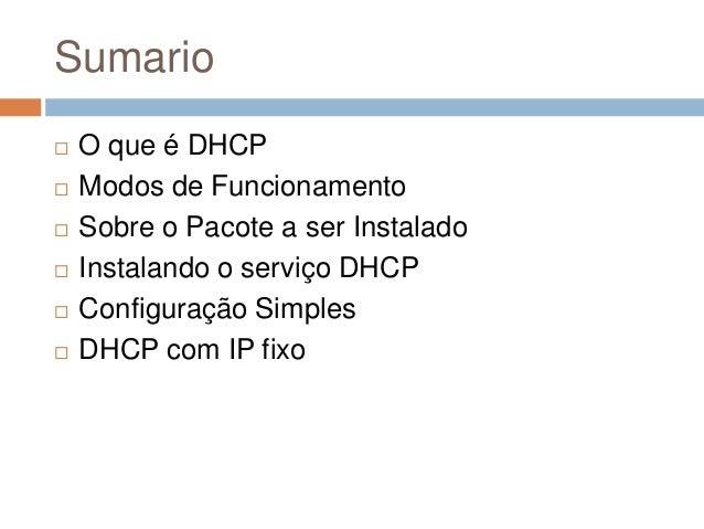 Sumario  O que é DHCP  Modos de Funcionamento  Sobre o Pacote a ser Instalado  Instalando o serviço DHCP  Configuraçã...